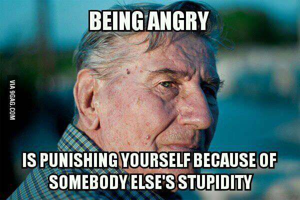 being angry punishing yourself because somebody else's stupidity