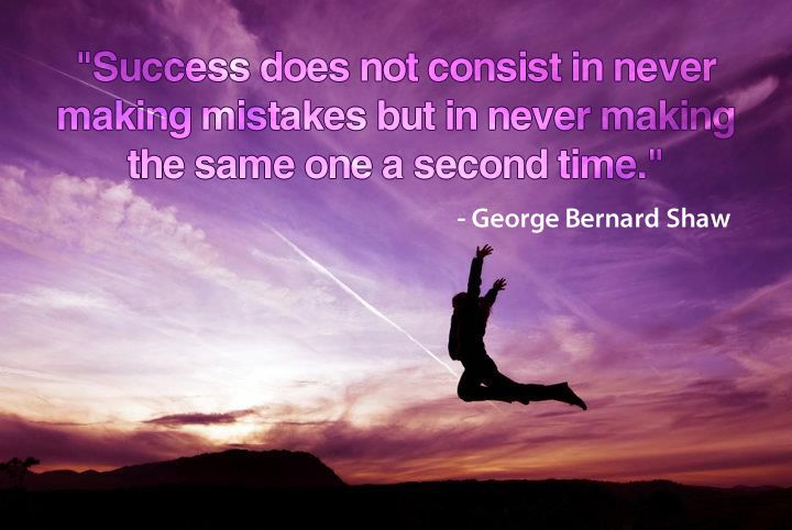 Success does not consist in never making mistake but in never making the same one a second time