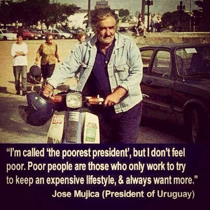I'm called 'the poorest', but I don't feel poor. Poor people are those who only work to try keep an expensive lifestyle & always want more. Jose Mujica